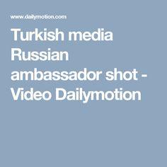 Turkish media Russian ambassador shot - Video Dailymotion