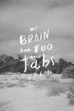 my brain has too many tabs open... #typography #photography