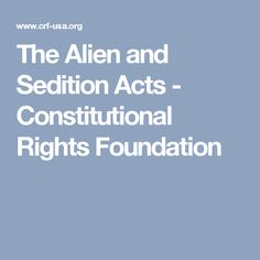 The Alien and Sedition Acts - Constitutional Rights Foundation