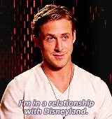 I'm in a relationship with Disneyland. - Ryan Gosling // Me too.