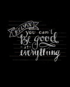 Relax! You can't be good at everything! http://smb06.com/motivational-quote-for-march-11 #motivationalquote #quotes #inspiration