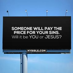 ...You or Jesus? I have, by my faith, accepted the gift of Salvation that Jesus gave me the day he died and paid the COMPLETE price for my sins. I shudder to think what price I would have had to pay were it not for my Lord and Savior Jesus Christ paying the price for me. PRAISE God and Thank YOU JESUS!!