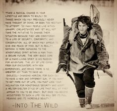 Into the Wild - one of my very favorite books and movies. Chris McCandless is a hero.