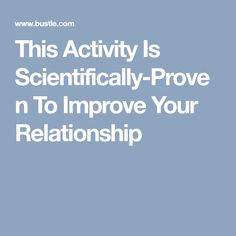 This Activity Is Scientifically-Proven To Improve Your Relationship