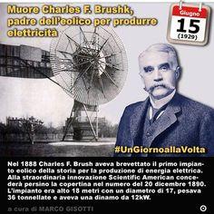 15 giugno 1929: muore Charles F. Brushk luomo che inventò il primo impianto eolico per produrre elettricità  Immaginate un mulino. Una delle prime macchine che lumanità ha imparato a costruire per sfruttare la forza della natura. Si dice che il re babilonese Hammurabi riuscì ad irrigare la striscia di terra fra il Tigri e lEufrate spostando acqua grazie ai primi mulini e anche se di questo fatto non esistono prove certe sicuramente essi furono inventati nellarea mesopotamica intorno al…