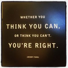 """""""Whether you think you can, or think you can't, you're right."""" Henry Ford #lifequotes #stay #inspired"""