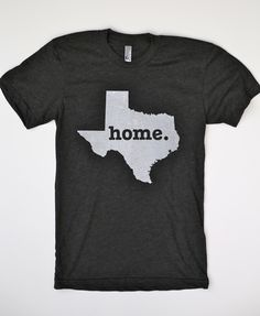 Texas Home T Shirt, I will of course be purchasing one- and be mocked mercilessly for it in TN. Missing Home, Home T Shirts, Texas Homes