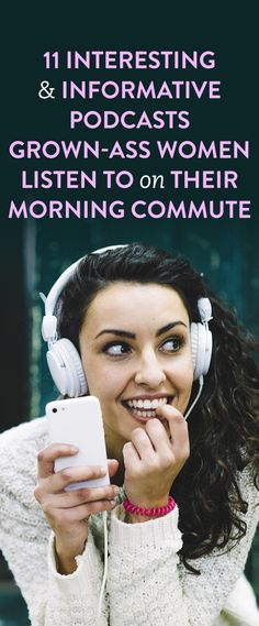 11 Interesting & Informative Podcasts Grown-Ass Women Listen To On their Morning Commute