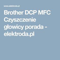 Brother DCP MFC Czyszczenie głowicy porada - elektroda.pl