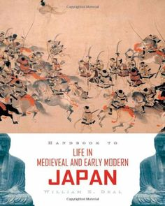 Handbook to Life in Medieval and Early Modern Japan by William E. Deal. Save 11 Off!. $22.27. Author: William E. Deal. Publisher: Oxford University Press, USA (October 3, 2007). Publication: October 3, 2007