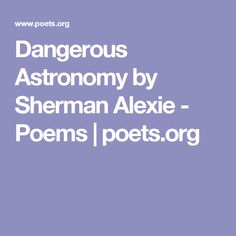 Sherman alexie quotes yahoo image search results interesting dangerous astronomy i wanted to walk outside and praise the stars fandeluxe Gallery