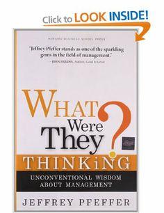 What Were They Thinking?: Unconventional Wisdom About Management: Amazon.co.uk: Jeffrey Pfeffer: Books