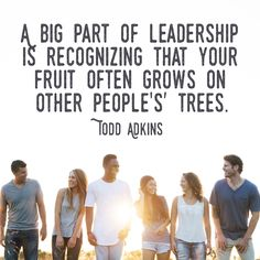 "Christian quote by Todd Adkins on the fruit of leadership. ""A big part of leadership is recognizing that your fruit often grows on other people's trees. Servant Leadership, Leadership Coaching, Online Coaching, Leadership Development, Leadership Quotes, Leadership Workshop, Spiritual Leadership, Coaching Quotes, Professional Development"
