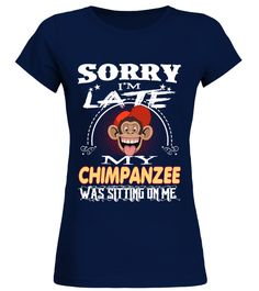 "# Sorry I'm Late With CHIMPANZEE .  Special Offer, not available in shopsComes in a variety of styles and coloursBuy yours now before it is too late!Secured payment via Visa / Mastercard / Amex / PayPal / iDealHow to place an order            Choose the model from the drop-down menu      Click on ""Buy it now""      Choose the size and the quantity      Add your delivery address and bank details      And that's it!"