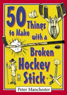 50 Things to Make with a Broken Hockey Stick by Peter Manchester. While waiting for me, my Dad would scour the Rink for broken sticks and bring them home for the tomato plants.