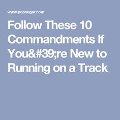 Follow These 10 Commandments If You're New to Running on a Track