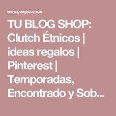 TU BLOG SHOP: Clutch Étnicos   ideas regalos   Pinterest   Temporadas, Encontrado y Sobres