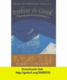 The extraordinary voyage of Pytheas the Greek (9780713995091) Barry CUNLIFFE , ISBN-10: 0713995092  , ISBN-13: 978-0713995091 ,  , tutorials , pdf , ebook , torrent , downloads , rapidshare , filesonic , hotfile , megaupload , fileserve