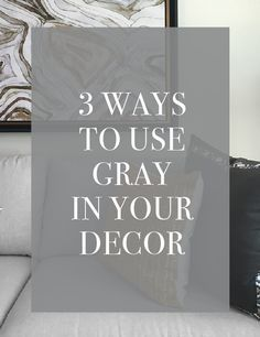 3 Ways to Use Gray in your Decor