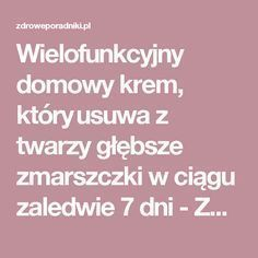 Wielofunkcyjny domowy krem, który ​​usuwa z twarzy głębsze zmarszczki w ciągu zaledwie 7 dni - Zdrowe poradniki Beauty Care, Diy Beauty, Vicks Rub, Beauty Habits, Face Wrinkles, Face Massage, Nutrition, Good To Know, Hairstyle