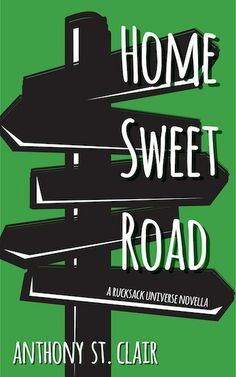 Here's the final piece of the cover for HOME SWEET ROAD, the latest Rucksack Universe story. It's coming soon to e-book and paperback!  Learn more here:  http://anthonystclair.com/homesweetroad