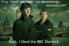 """Liked""? I LOVE IT!!! Plus, it shouldn't be past tense, it should be present because SHERLOCK LIVES PEOPLE!!! YES!"