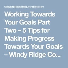 Working Towards Your Goals Part Two – 5 Tips for Making Progress Towards Your Goals – Windy Ridge Counselling