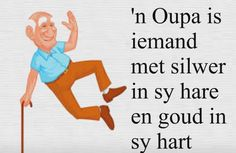 'n Oupa is iemand met silwer in sy hare en goud in sy hart The Words, Cool Words, Happy Father Day Quotes, Sister Quotes, Cute Cartoon Images, Afrikaanse Quotes, Funny Quotes, Life Quotes, First Language