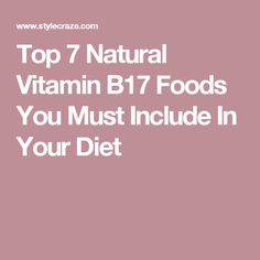 Top 7 Natural Vitamin Foods You Must Include In Your Diet Vitamin B17 Food, Natural Vitamins, Natural Health, Research Field, Cancer Cure, Alternative Medicine, Vitamins And Minerals, The Cure, Healthy Eating