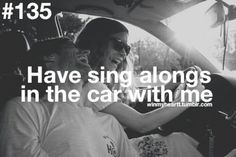 I love when we sing in the car together