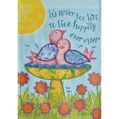 It's Never Too Late To Live Happily Ever After- so true!!!   Rain or Shine�18-in x 12.5-in Flag - $8.97