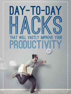 14 Day-To-Day Hacks That Will Vastly Improve Your Productivity