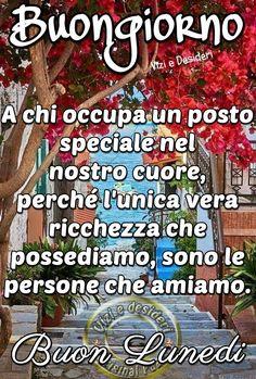 Buongiorno A chi occupa un posto speciale nel nostro cuore, perchè l'unica vera ricchezza che possediamo, sono le persone che amiamo. #lunedi