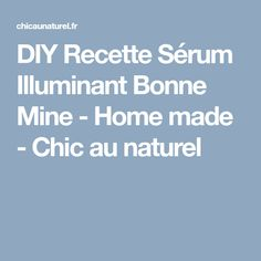 DIY Recette Sérum Illuminant Bonne Mine - Home made - Chic au naturel