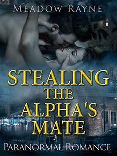 ROMANCE: Stealing The Alpha's Mate (She-Wolf Werewolf Shifter Bodyguard Romance) (New Adult Fantasy Paranormal Romance Short Stories)