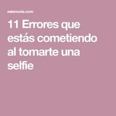 11 Errores que estás cometiendo al tomarte una selfie