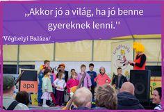 Gyermekidézetek: ,,Akkor jó a világ, ha jó benne gyereknek lenni.'' Véghelyi Balázs Minden, Facebook