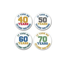 It Took Me 40, 50, 60, 70 Years To Look This Good Button   #pinbacks #pins #badges #birthday #buttons #gift