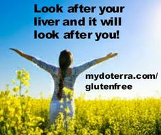 Love Your Liver! Look after your liver and it will look after you. www.greenlivingladies.com www.mydoterra.com/glutenfree