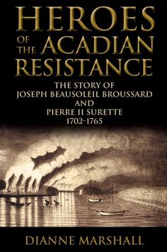 Heroes of the Acadian Resistance: The Story of Joseph Beausoleil Broussard and Pierre II Surette French Articles, Cajun French, Image Hero, Acadie, Louisiana History, Canadian History, Social Science, Me As A Girlfriend, Family History