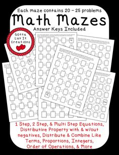 No prep & ready to print Math Mazes covering the following math concepts: Order of Operations, One Step Equations, Two Step Equations, Multi Step Equations, Distributive Property (with & without negatives), Distribute & Combine Like Terms, Integers, Proportions, & More.