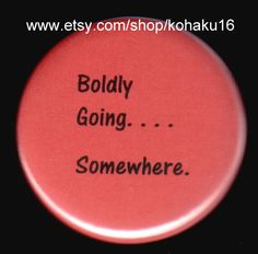 """This Button Is On Its Way by kohaku16 on Etsy. I know, not quite """"The Bold Way""""...but boldly going is a start."""