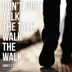 Walk the walk. Actually do something about what you preach a.k.a practice what you preach!!!