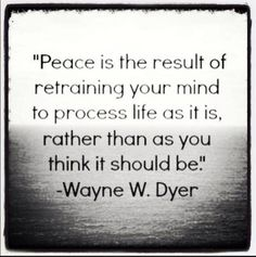 """""""Peace is the result of retaining your mind to process life as it is, rather than as you think it should be"""" Finding Inner Peace Quotes Happy Quotes, Great Quotes, Quotes To Live By, Me Quotes, Motivational Quotes, Inspirational Quotes, Happiness Quotes, Yoga Quotes, Fabulous Quotes"""