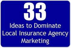 33 Ideas to Dominate Local Insurance Agency Marketing
