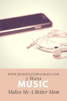 3 Ways Music Makes Me a Better Mom – Binkies & Baubles
