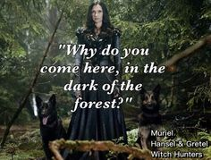 Hansel & Gretel Witch Hunters.   Muriel   Movie Quotes