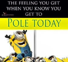 The feeling I have when I get to pole fitness class! :) :) :)