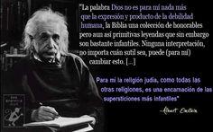 """... """"La palabra Dios no es para mí nada más que la expresión y producto de la debilidad humana, la Biblia una colección de honorables pero aun así primitivas leyendas que sin embargo son bastante infantiles. Ninguna interpretación, no importa cuán sutil sea, puede para mí cambiar esto"""". Albert Einstein."""
