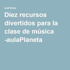 Diez recursos divertidos para la clase de música -aulaPlaneta